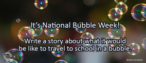 Writing Prompt for March 12: Bubbles!