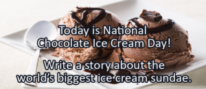 Writing Prompt for June 7: Chocolate Ice Cream!